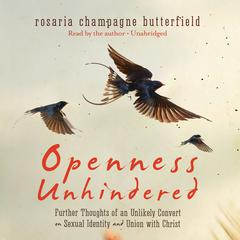 Openness Unhindered by Rosaria Champagne Butterfield audiobook