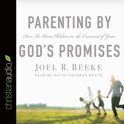 Parenting by God's Promises by Joel R. Beeke audiobook