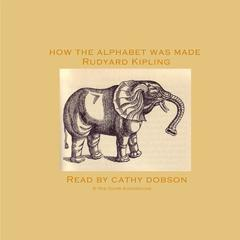 How the Alphabet Was Made by Rudyard Kipling audiobook