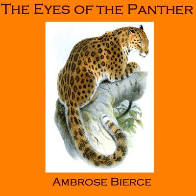 The Eyes of the Panther, and Other Stories by Ambrose Bierce audiobook