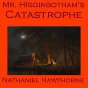 Mr. Higginbotham's Catastrophe by  Nathaniel Hawthorne audiobook