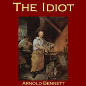 The Idiot by  Arnold Bennett audiobook