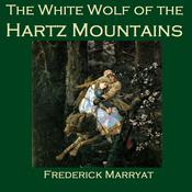 The White Wolf of the Hartz Mountains by  Frederick Marryat audiobook