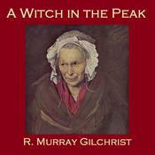 A Witch in the Peak by  R. Murray Gilchrist audiobook