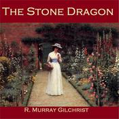 The Stone Dragon by  R. Murray Gilchrist audiobook
