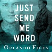 Just Send Me Word by  Orlando Figes audiobook