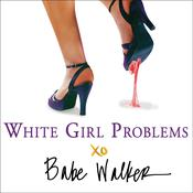 White Girl Problems by  Babe Walker audiobook