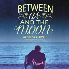 Between Us and the Moon by Rebecca Maizel audiobook
