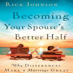 Becoming Your Spouse's Better Half by Rick Johnson audiobook