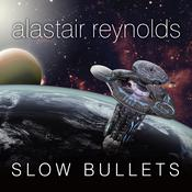 Slow Bullets by  Alastair Reynolds audiobook