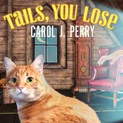 Tails, You Lose by  Carol J. Perry audiobook