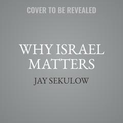 Why Israel Matters by Jay Sekulow audiobook