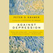 Against Depression by  Peter D. Kramer MD audiobook