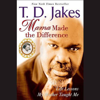 Mama Made the Difference by T. D. Jakes audiobook