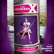 I Am Princess X by  Cherie Priest audiobook