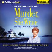 Murder, She Wrote: The Ghost and Mrs. Fletcher by  Renée Paley-Bain audiobook