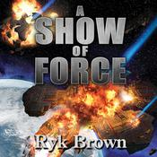 A Show of Force by  Ryk Brown audiobook
