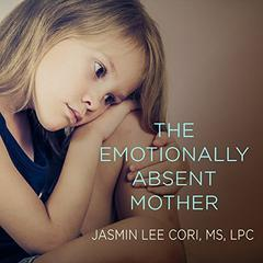The Emotionally Absent Mother by Jasmin Lee Cori audiobook