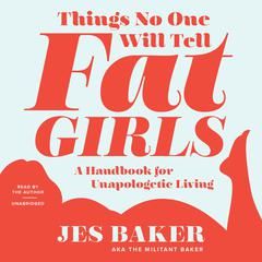 Things No One Will Tell Fat Girls by Jes M. Baker audiobook