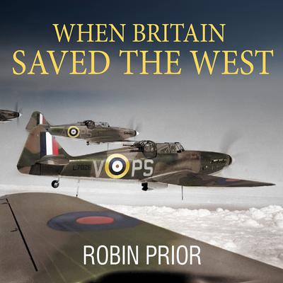 When Britain Saved the West by Robin Prior audiobook