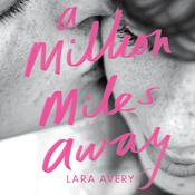 A Million Miles Away by  Lara  Avery audiobook