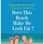Does This Beach Make Me Look Fat? by  Lisa Scottoline audiobook