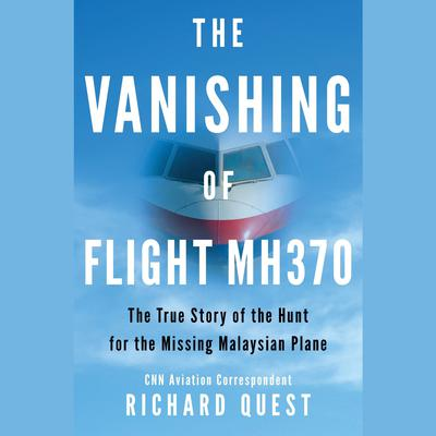 The Vanishing of Flight MH370 by Richard Quest audiobook