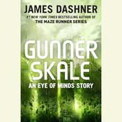 Gunner Skale: An Eye of Minds Story (The Mortality Doctrine) by  James Dashner audiobook