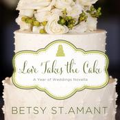 Love Takes the Cake by  Betsy St. Amant audiobook