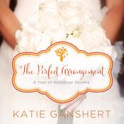 The Perfect Arrangement by  Katie Ganshert audiobook