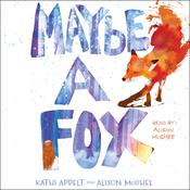Maybe a Fox by  Kathi Appelt audiobook