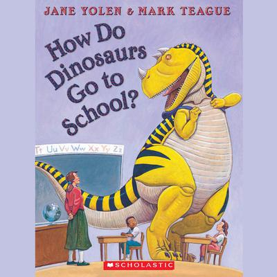 How Do Dinosaurs Go To School? by Jane Yolen audiobook