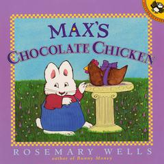 Max's Chocolate Chicken by Rosemary Wells audiobook