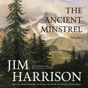 The Ancient Minstrel by  Jim Harrison audiobook