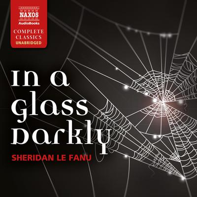 In a Glass Darkly by J. Sheridan Le Fanu audiobook