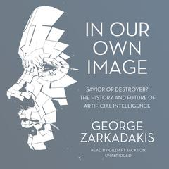 In Our Own Image by George Zarkadakis audiobook