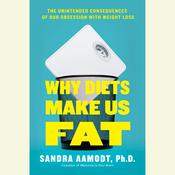 Why Diets Make Us Fat by  Sandra Aamodt PhD audiobook