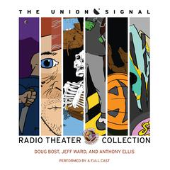 The Union Signal Radio Theater Collection by Doug Bost, Jeff Ward, Anthony Ellis