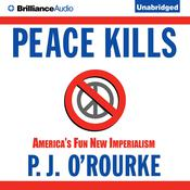 Peace Kills by  P. J. O'Rourke audiobook