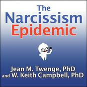 The Narcissism Epidemic by  Jean M.  Twenge PhD audiobook