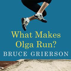 What Makes Olga Run? by Bruce Grierson audiobook