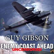 Enemy Coast Ahead---Uncensored by  Guy Gibson audiobook