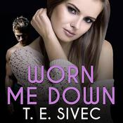 Worn Me Down by  T. E. Sivec audiobook