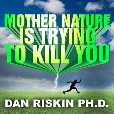 Mother Nature Is Trying to Kill You by Dan Riskin audiobook