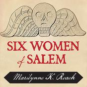 Six Women of Salem by  Marilynne K. Roach audiobook