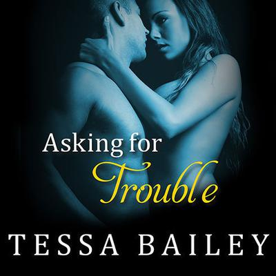 Asking for Trouble by Tessa Bailey audiobook