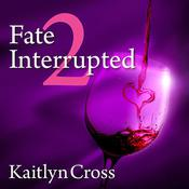Fate Interrupted 2 by  Kaitlyn Cross audiobook