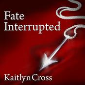 Fate Interrupted by  Kaitlyn Cross audiobook