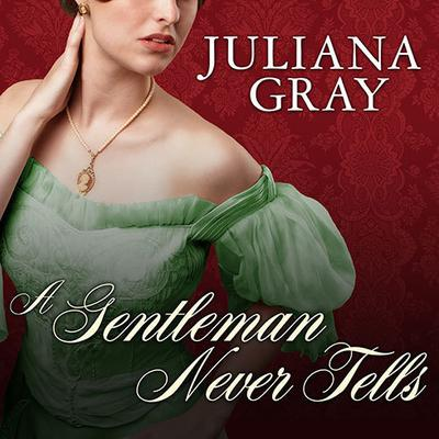 A Gentleman Never Tells by Juliana Gray audiobook