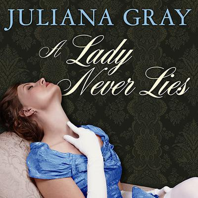 A Lady Never Lies by Juliana Gray audiobook